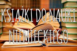 Jakie i które książki do niemieckiego warto mieć na półce?